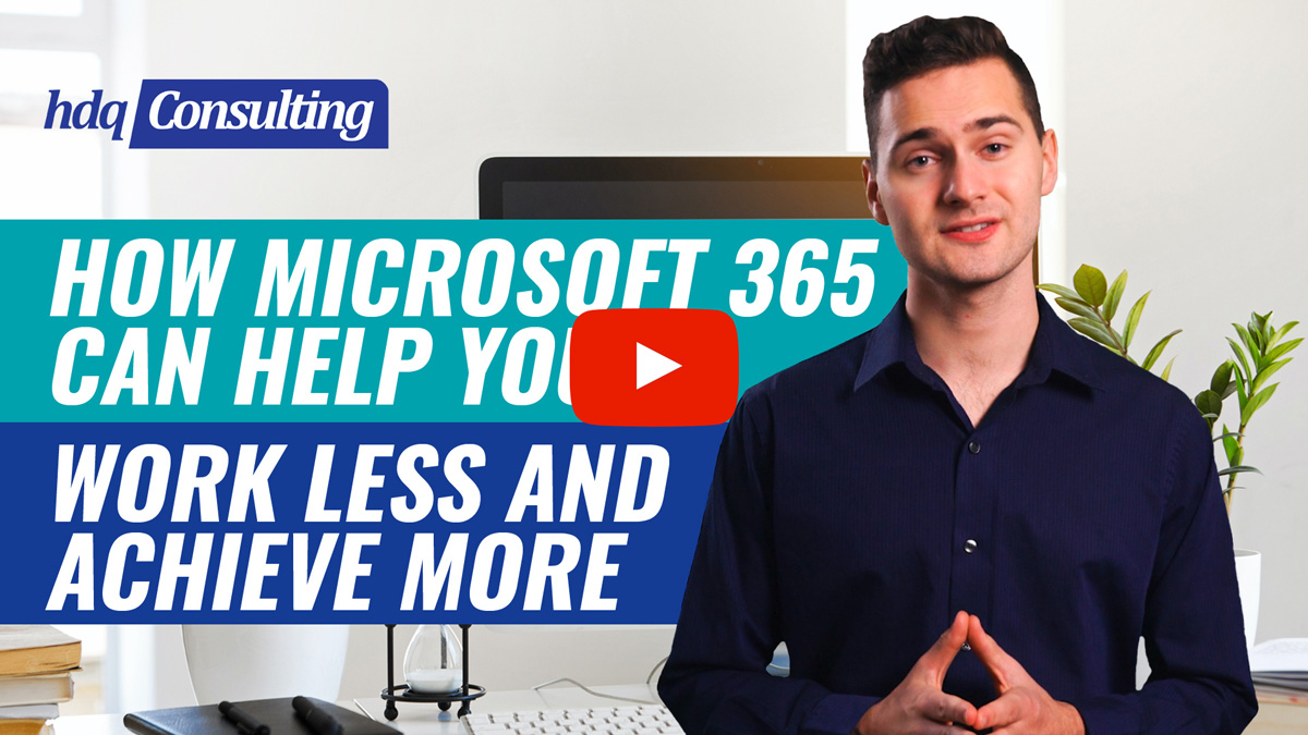 HDQ-Consulting-How-Microsoft-365-can-help-you-work-less-and-achieve-more